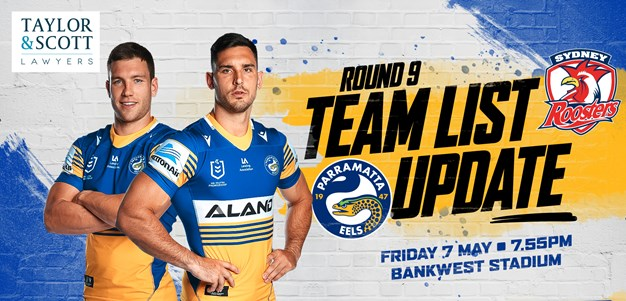 Team List Update - Eels v Roosters, Round Nine